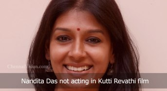 Nandita Das not acting in Kutti Revathi film