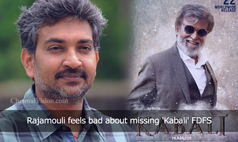Rajamouli feels bad about missing 'Kabali' FDFS
