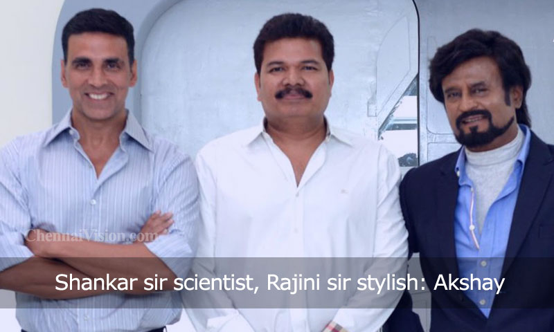 Shankar sir scientist, Rajini sir stylish: Akshay