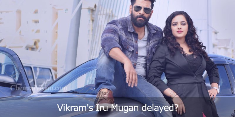 Vikram's Iru Mugan delayed?
