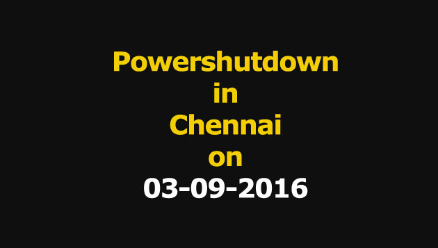 Chennai Power Shutdown Areas on 03-09-2016