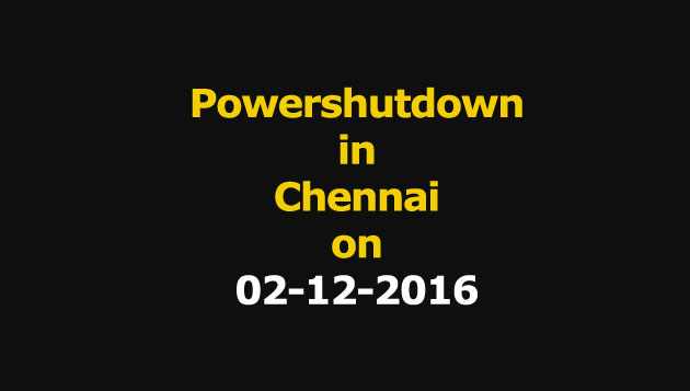 Chennai Power Shutdown Areas on 02-12-016