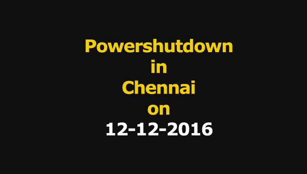 Chennai Power Shutdown Areas on 12-12-016
