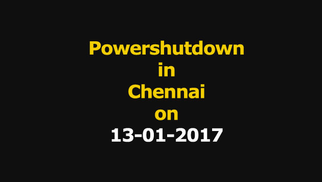 Chennai Power Shutdown Areas on 13-01-2017