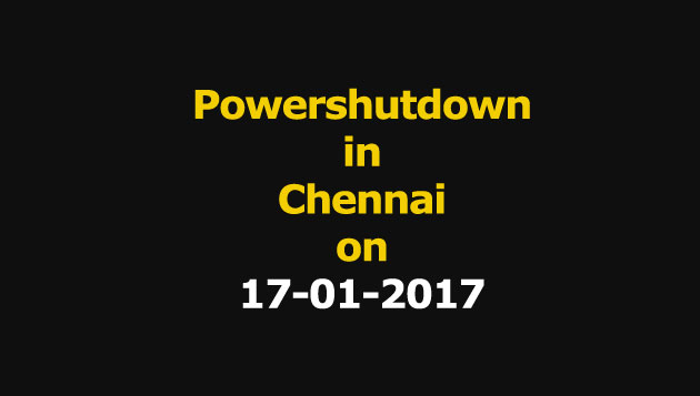 Chennai Power Shutdown Areas on 17-01-2017