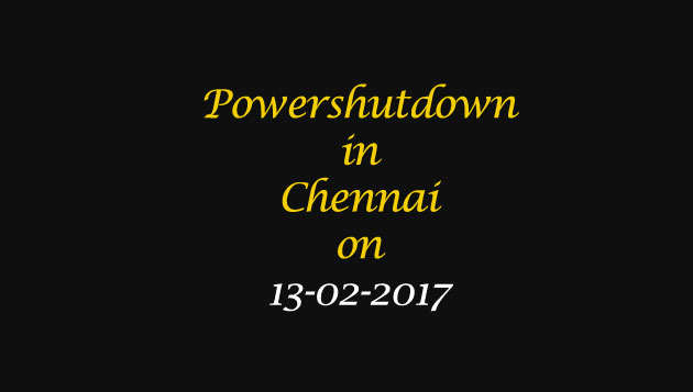 Chennai Power Shutdown Areas on 13-02-2017