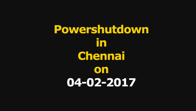 Chennai Power Shutdown Areas on 04-02-2017