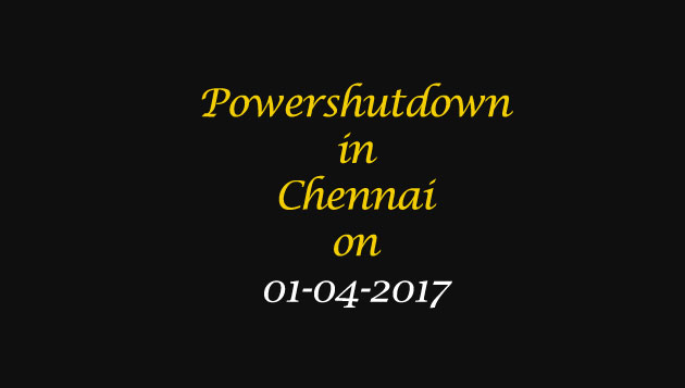 Chennai Power Shutdown Areas on 01-04-2017