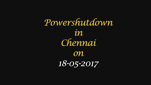 Chennai Power Shutdown Areas on 18-05-2017