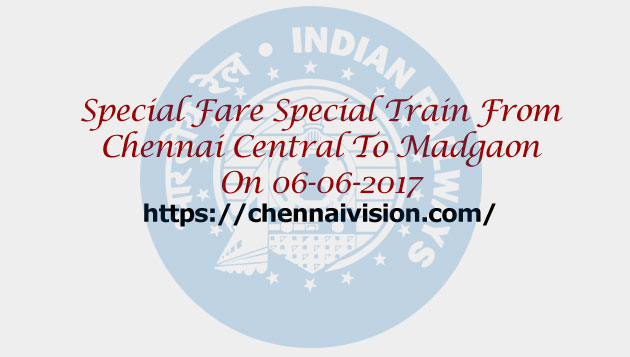 Special Fare Special Train From Chennai Central To Madgaon On 06-06-2017