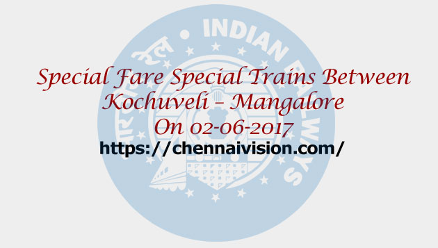 Special Fare Special Trains Between Kochuveli – Mangalore On 02-06-2017