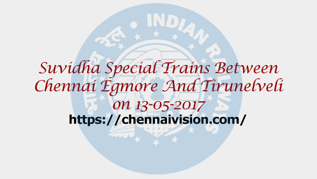 Suvidha Special Trains Between Chennai Egmore And Tirunelveli on 13-05-2017