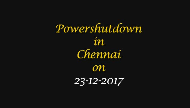 Chennai Power Shutdown Areas on 23-12-2017