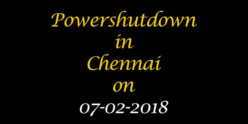 Chennai Power Shutdown On 07-02-2018