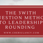 The 3WITH Question Method to Leadership Rounding