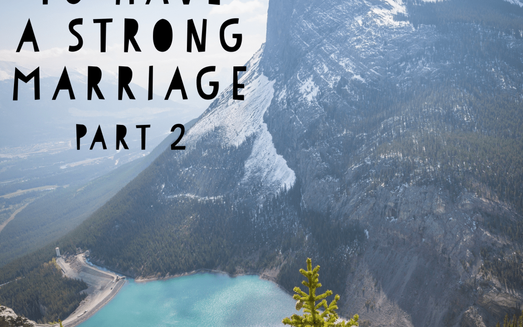 8 Ways to Have a Strong Marriage  ~ Part 2