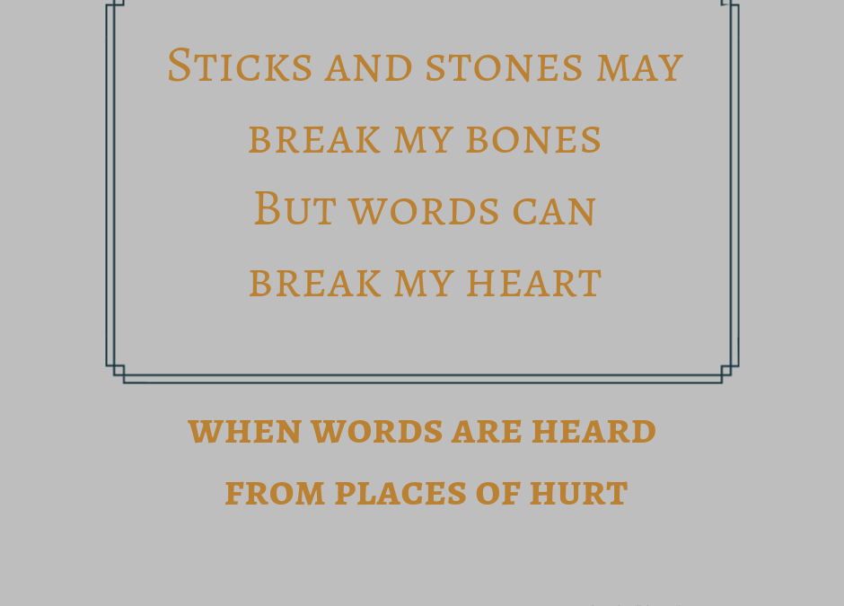 When Words Are Heard From Places Of Hurt