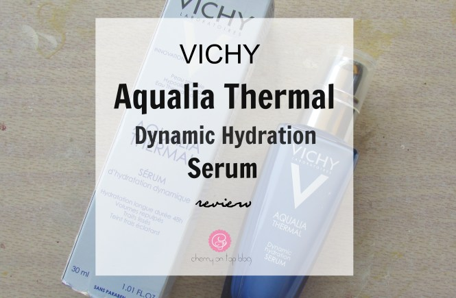 Vichy Aqualia Thermal Dynamic Hydration Serum Review| Cherry On Top