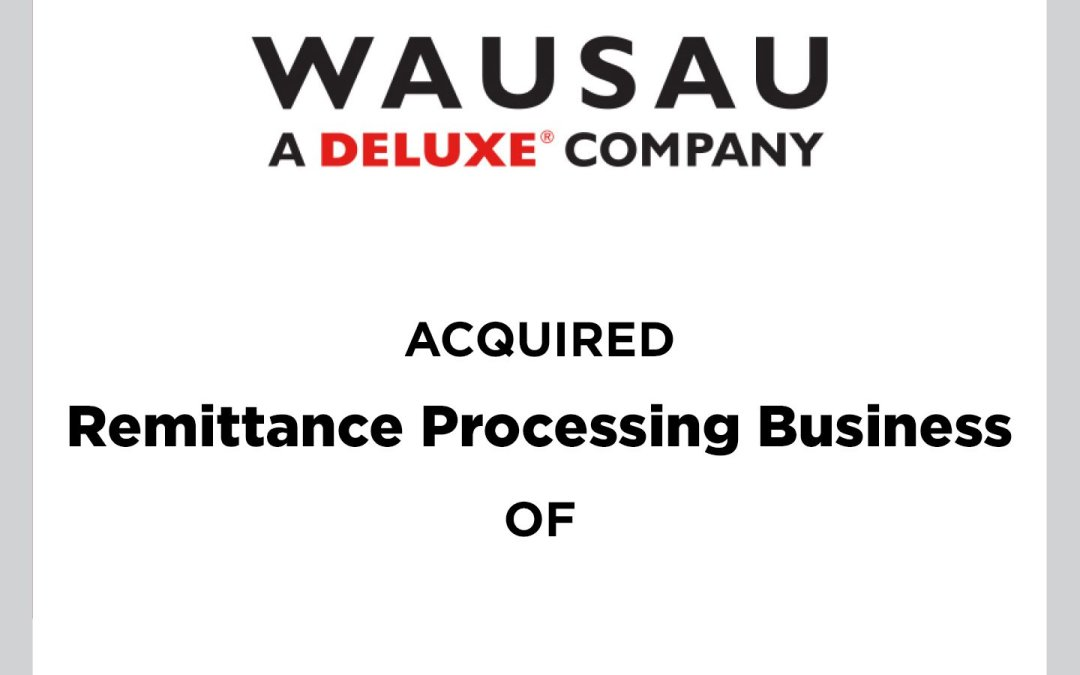 Cherry Tree Advises Deluxe's WAUSAU Financial Systems on the Acquisition of First Data's Remittance Processing Business