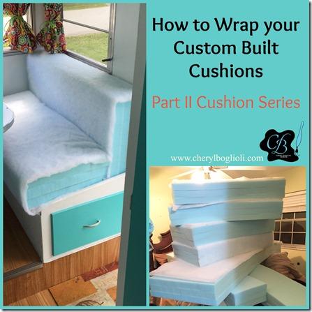 How to Wrap Custom Built Cushions – Part II Vintage Trailer Cushion Series