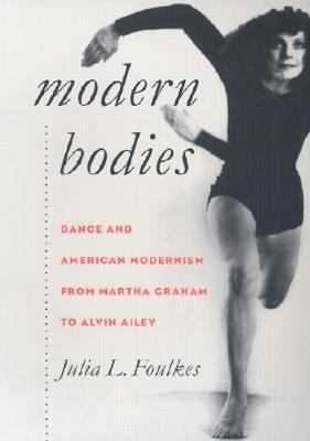 Modern bodies - dance and American modernism from Martha Graham to Alvin Ailey