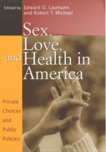 Sex, Love, and Health in America - Private Choices and Public Policies - Q18.U5 S482 2001