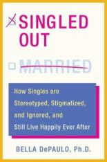 Singled Out - How Singles Are Stereotyped, Stigmatized, and Ignored, and Still Live Happily Ever After