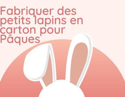 Fabriquer des petits lapins en carton pour Pâques
