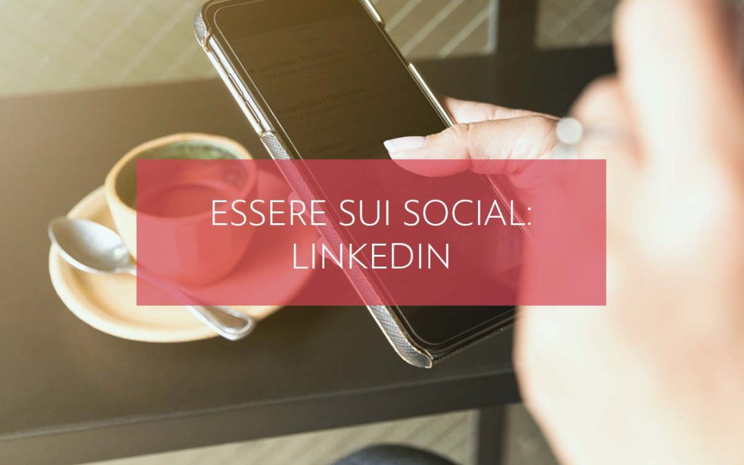 Essere sui social: Linkedin