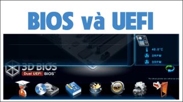 BIOS là gì? UEFI là gì? Tìm hiểu và so sánh BIOS và UEFI