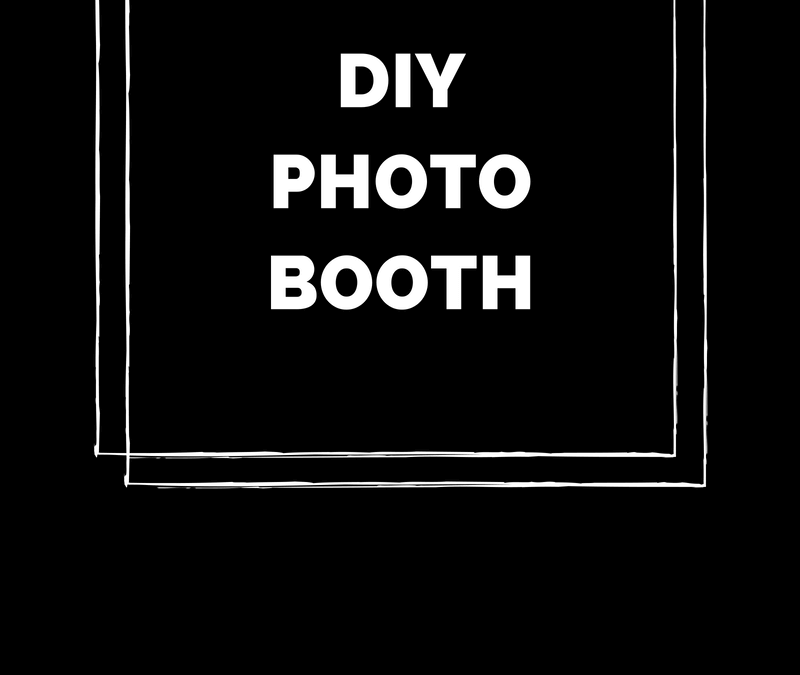 DYI Photo booth – Building a cheap photo booth for personal use
