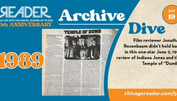 """Archive Dive Day 19, 1989: Film reviewer Jonathan Rosenbaum didn't hold back in this one-star June 2, 1989 review of Indiana Jones and the Temple of """"Drumb."""""""