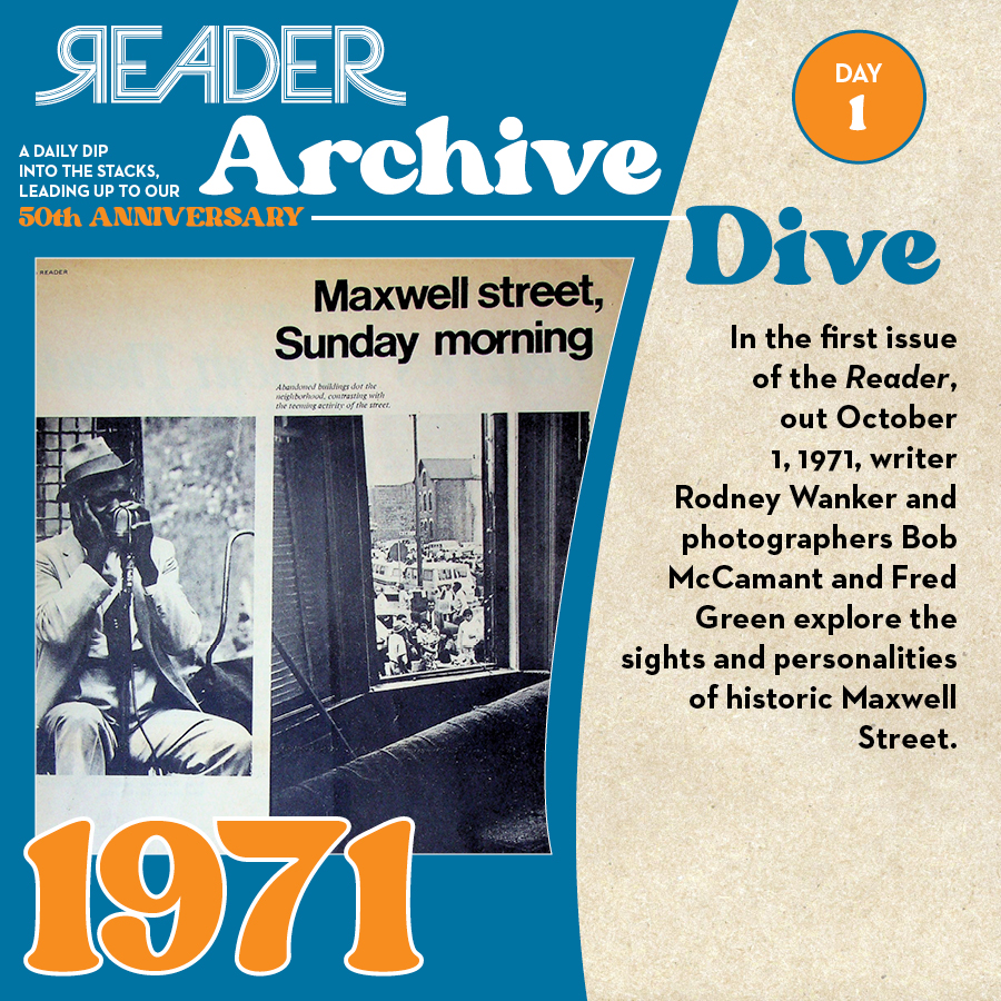 1971: In the first issue of the Reader, out October 1, 1971, writer Rodney Wanker and photographers Bob McCamant and Fred Green explore the sights and personalities of historic Maxwell Street.