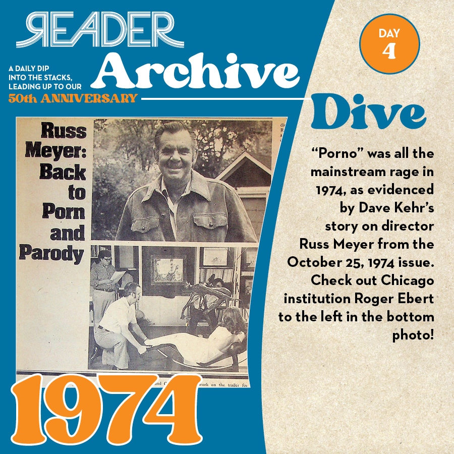 """1974: """"Porno"""" was all the mainstream rage in 1974, as evidenced by Dave Kehr's story on director Russ Meyer from the October 25, 1974 issue. Check out Chicago institution Roger Ebert to the left in the bottom photo!"""