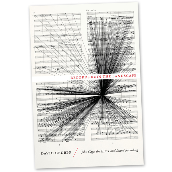 David Grubbs's <em>Records Ruin the Landscape: John Cage, the Sixties, and Sound Recording</em>