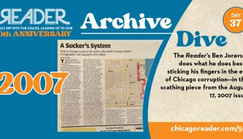 Archive Dive Day 37, 2007: The Reader's Ben Joravsky does what he does best—sticking his fingers in the eye of Chicago corruption—in this scathing piece from the August 17, 2007 issue.