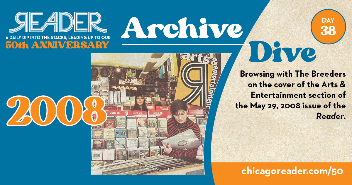 Archive Dive Day 38, 2008: Browsing with The Breeders on the cover of the Arts & Entertainment section of the May 29, 2008 issue of the Reader.