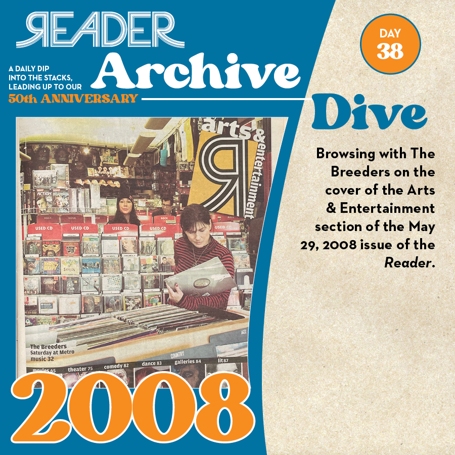2008: Browsing with The Breeders on the cover of the Arts & Entertainment section of the May 29, 2008 issue of the Reader.