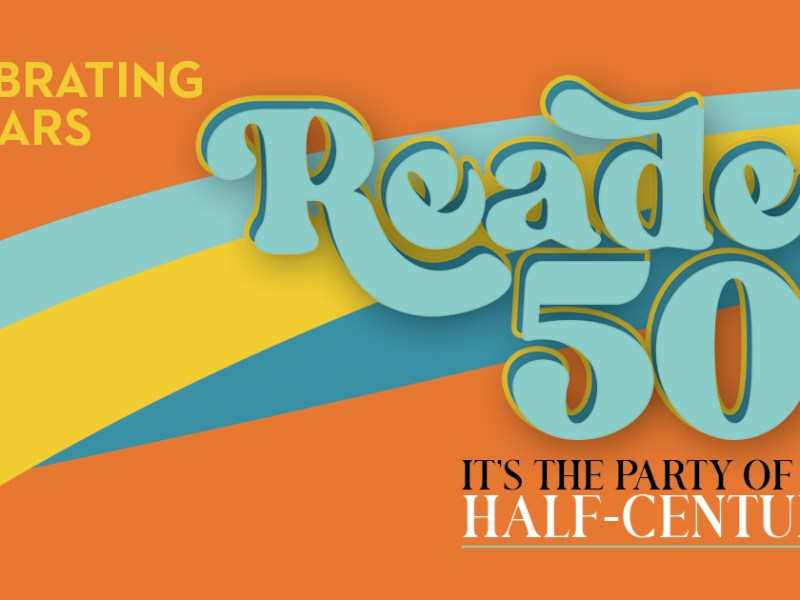 Celebrating 50 years READER 50 It's the party of the half-century!