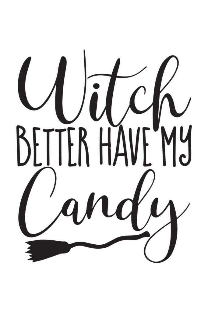 Witch Better Have My Candy SVG File - Chicfetti