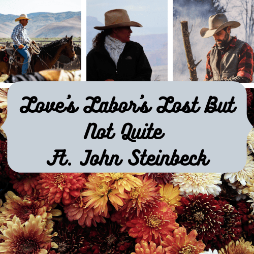 Love's Labour's Lost But Not Quite Ft. John Steinbeck