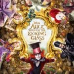 Alice Through Looking Glass poster 150x150 - Mainstream Chick's Quick Takes: Alice Through the Looking Glass; Maggie's Plan; A Monster with a Thousand Heads