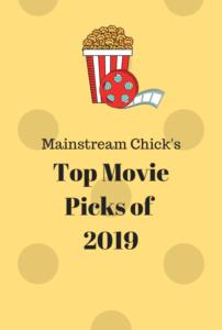 1 202x300 - Mainstream Chick's Top Movie Picks of 2019
