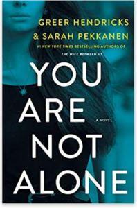 "Alt=""You Are Not Alone: A Novel by Greer Hendricks & Sarah Pekkanen"""