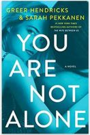 "Alt=""you are not alone: a novel by greer hendricks & sarah pekkanen"""