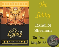 "AUTHOR INTERVIEW with Randi M. Sherman, and EXCERPT of ""The Lobby"""