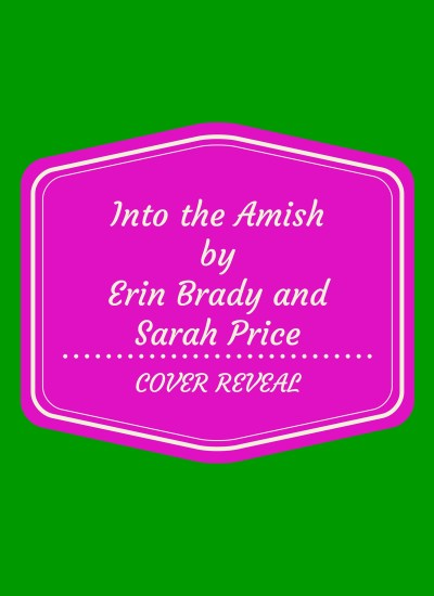 "COVER REVEAL SIGN-UP: ""Into the Amish"" by Erin Brady and Sarah Price"