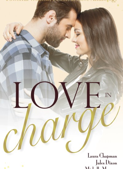 "BOOK FEATURE: ""Love in Charge: Powerful Women, Powerful Love"" by Laura Chapman, Jules Dixon, and Michelle Morgan"