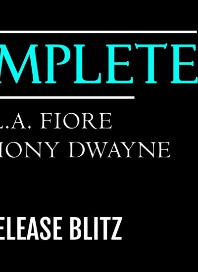 """RELEASE BLITZ: """"Incomplete"""" by L.A. Fiore & Anthony Dwayne"""