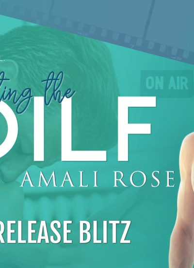 "RELEASE BLITZ: ""Dating the DILF"" by Amali Rose"